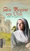 Cover-Bild zu Die Begine von Ulm von Stolzenburg, Silvia