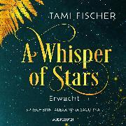 Cover-Bild zu Fischer, Tami: A Whisper of Stars: Erwacht (Audio Download)