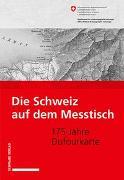 Cover-Bild zu Die Schweiz auf dem Messtisch von Bundesamt für Landestopografie (Hrsg.)