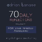 Cover-Bild zu Tanase, Adrian: 70 Daily Reflections for Your Spiritual Awakening (Audio Download)