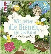 Cover-Bild zu Pypke, Susanne: Wir retten die Bienen, Igel und Käfer!