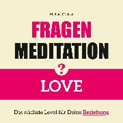 Cover-Bild zu Fragenmeditation - LOVE (Audio Download)