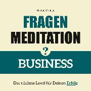 Cover-Bild zu Fragenmeditation - BUSINESS (Audio Download)