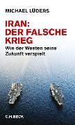 Cover-Bild zu Iran: Der falsche Krieg (eBook) von Lüders, Michael