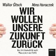 Cover-Bild zu Wir wollen unsere Zukunft zurück! (Audio Download) von Horaczek, Nina