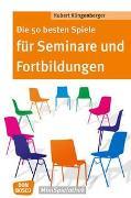 Cover-Bild zu Die 50 besten Spiele für Seminare und Fortbildungen von Klingenberger, Hubert