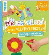Cover-Bild zu Das Verbastelbuch für die Allerkleinsten Schneiden und Kleben von frechverlag