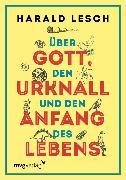Cover-Bild zu Über Gott, den Urknall und den Anfang des Lebens (eBook) von Lesch, Harald