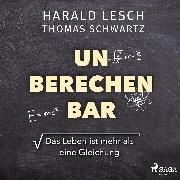 Cover-Bild zu Unberechenbar: Das Leben ist mehr als eine Gleichung (Audio Download) von Lesch, Harald