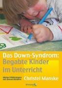 Cover-Bild zu Das Down-Sydrom - Begabte Kinder im Unterricht von Manske, Christel