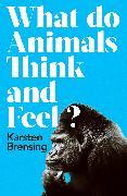 Cover-Bild zu What Do Animals Think and Feel? von Brensing, Karsten