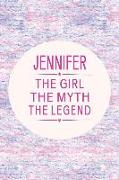 Cover-Bild zu Jennifer the Girl the Myth the Legend: First Name Funny Sayings Personalized Customized Names Gift Birthday Girl Women Mother's Day Notebook Journal von Journals, Day Writing