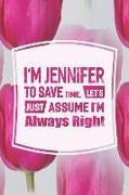 Cover-Bild zu I'm Jennifer to Save Time, Let's Just Assume I'm Always Right: First Name Funny Sayings Personalized Customized Names Women Girl Mother's Day Gift Not von Journals, Day Writing