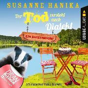 Cover-Bild zu Der Tod versteht auch Dialekt - Bayernkrimi - Sofia und die Hirschgrund-Morde, Teil 6 (Ungekürzt) (Audio Download) von Hanika, Susanne