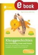 Cover-Bild zu Klanggeschichten für Schulalltag, Feste und Feiern (eBook) von Schulze-Oechtering, Regina