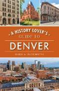 Cover-Bild zu History Lover's Guide to Denver (eBook) von Barnhouse, Mark A.