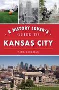 Cover-Bild zu History Lover's Guide to Kansas City (eBook) von Kirkman, Paul
