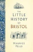Cover-Bild zu The Little History of Bristol (eBook) von Fells, Maurice