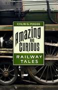 Cover-Bild zu Amazing and Curious Railway Tales (eBook) von Maggs, Colin G.