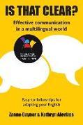 Cover-Bild zu Is That Clear?: Effective communication in a multilingual world von Gaynor, Zanne