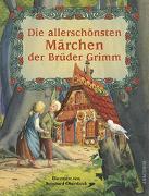 Cover-Bild zu Die allerschönsten Märchen der Brüder Grimm von Grimm, Jacob und Wilhelm