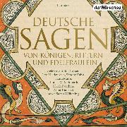 Cover-Bild zu Deutsche Sagen von Königen, Rittern und Edelfräulein (Audio Download) von Grimm, Brüder
