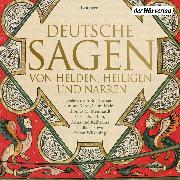 Cover-Bild zu Deutsche Sagen von Helden, Heiligen und Narren (Audio Download) von Grimm, Brüder