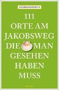 Cover-Bild zu 111 Orte am Jakobsweg, die man gesehen haben muss von Drouve, Andreas