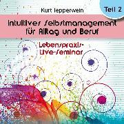 Cover-Bild zu Lebenspraxis-Live-Seminar: Intuitives Selbst-Management für Alltag und Beruf - Teil 2 (Audio Download) von Tepperwein, Kurt (Gelesen)