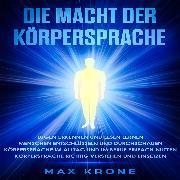 Cover-Bild zu Die Macht der Körpersprache (Audio Download) von Krone, Max