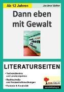 Cover-Bild zu Dann eben mit Gewalt - Literaturseiten von Vatter, Jochen