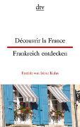 Cover-Bild zu Découvrir la France, Frankreich entdecken von Kuhn, Irène
