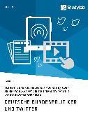 Cover-Bild zu Deutsche Bundespolitiker und Twitter. Authentische politische Kommunikation oder reiner Wahlkampf? (eBook) von Ihl, Frederik