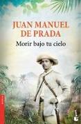 Cover-Bild zu Morir bajo tu cielo von Prada, Juan Manuel de
