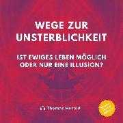 Cover-Bild zu Wege zur Unsterblichkeit (Audio Download) von Herold, Thomas
