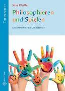 Cover-Bild zu Philosophieren und Spielen von Pfeiffer, Silke