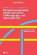 Cover-Bild zu Kompetenzorientiertes Lernen und Lehren im Bewegungs- und Sportunterricht (E-Book) (eBook) von Grossrieder, Gallus