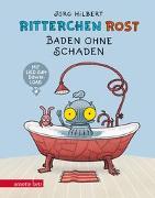 Cover-Bild zu Ritterchen Rost - Baden ohne Schaden von Hilbert, Jörg