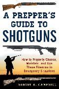Cover-Bild zu A Prepper's Guide to Shotguns (eBook) von Campbell, Robert K.