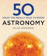 Cover-Bild zu 50 Astronomy Ideas You Really Need to Know (eBook) von Sparrow, Giles