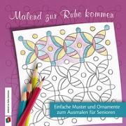 Cover-Bild zu Malend zur Ruhe kommen: Einfache Muster und Ornamente zum Ausmalen für Senioren von Redaktionsteam Verlag an der Ruhr