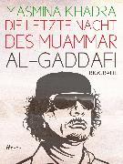 Cover-Bild zu Die letzte Nacht des Muammar al-Gaddafi (eBook) von Khadra, Yasmina