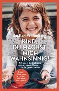 Cover-Bild zu Kind, du machst mich wahnsinnig! von Willenborg, Bastian