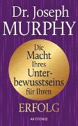 Cover-Bild zu Die Macht Ihres Unterbewusstseins für Ihren Erfolg von Murphy, Joseph