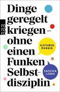 Cover-Bild zu Dinge geregelt kriegen - ohne einen Funken Selbstdisziplin von Passig, Kathrin