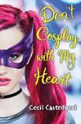 Cover-Bild zu Castellucci, Cecil: Don't Cosplay with My Heart