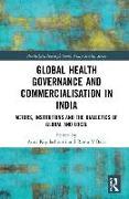 Cover-Bild zu Kapilashrami, Anuj (Hrsg.): Global Health Governance and Commercialisation of Public Health in India