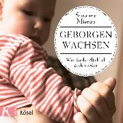Cover-Bild zu Mierau, Susanne: Geborgen wachsen (Audio Download)