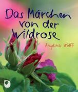 Cover-Bild zu Das Märchen von der Wildrose von Wolff, Angelika