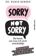 Cover-Bild zu Sorry not sorry: Die Kunst wie man sich nicht entschuldigt von Herger, Mario